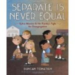 Separate Is Never Equal- Sylvia Mendez & Her Family's Fight for Desegregation